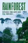 Rainforest: Dispatches from Earth's Most Vital Frontlines Cover Image