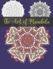 The Art of Mandala: Adult Coloring Book Featuring Beautiful Mandalas Designed to Soothe the Soul Cover Image