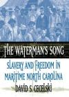 The Waterman's Song: Slavery and Freedom in Maritime North Carolina Cover Image
