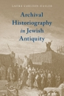 Archival Historiography in Jewish Antiquity Cover Image