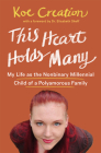 This Heart Holds Many: My Life as the Nonbinary Millennial Child of a Polyamorous Family Cover Image