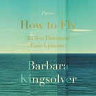 How to Fly (in Ten Thousand Easy Lessons) Lib/E: Poetry Cover Image