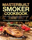 Masterbuilt Smoker Cookbook #2020: Simple, Quick and Delicious Masterbuilt Smoker Recipes for Happy and Leisure Living (The Complete Masterbuilt Elect Cover Image