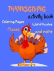 Thanksgiving Activity Book, Coloring Pages, Word Puzzles, -Mazes, and more: Thanksgiving Activity Book: Coloring Pages, Word Puzzles, Mazes, and More! Cover Image