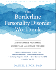 The Borderline Personality Disorder Workbook: An Integrative Program to Understand and Manage Your Bpd Cover Image