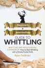 Whittling: Beginner + Intermediate Guide to Whittling: Whittling and Woodcarving Compendium: How Start Whittling With a Simple Po Cover Image
