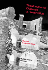 The Monumental Challenge of Preservation: The Past in a Volatile World Cover Image