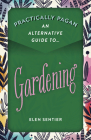 Practically Pagan - An Alternative Guide to Gardening Cover Image