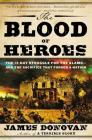The Blood of Heroes: The 13-Day Struggle for the Alamo--And the Sacrifice That Forged a Nation Cover Image