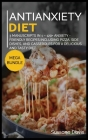 Antianxiety Diet: MEGA BUNDLE - 3 Manuscripts in 1 - 120+ Anxiety - friendly recipes including pizza, side dishes, and casseroles for a Cover Image
