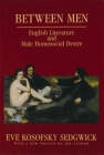Between Men: English Literature and Male Homosocial Desire (Gender and Culture) Cover Image