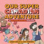 Our Super Canadian Adventure: An Our Super Adventure Travelogue Cover Image