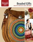 Beaded Gifts: Beautiful Bracelets, Bags, and More (Threads Selects) Cover Image