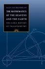 The Mathematics of the Heavens and the Earth: The Early History of Trigonometry Cover Image