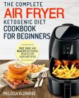 Air Fryer Ketogenic Diet Cookbook: The Complete Air Fryer Ketogenic Diet Cookbook for Beginners - Fast, Easy, and Healthy Ketogenic Recipes for Your A Cover Image