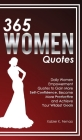 365 Women Quotes: Daily Women Empowerment Quotes to Gain More Self-Confidence, Become More Productive and Achieve Your Wildest Goals Cover Image