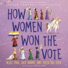 How Women Won the Vote: Alice Paul, Lucy Burns, and Their Big Idea Cover Image