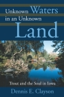 Unknown Waters in an Unknown Land: Trout and the Soul in Iowa Cover Image