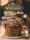 World of Warcraft Unofficial Cookbook: Amazing & Delicious Recipes for Fans. With Beautiful Recipe Pictures Cover Image