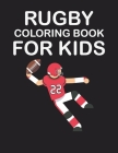 Rugby Coloring Book for Kids: original designs to color for rugby lovers, Creativity and Mindfulness, american Football Fans, rugby funs, Helmets, U Cover Image