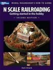 N Scale Railroading 2/E (Model Railroader's How-To Guides) Cover Image