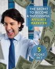 [ 5 Books in 1 ] - The Secret to Become a Successful Affiliate Marketer - (Paperback Version - English Edition): This Book Will Show You the Steps to Cover Image