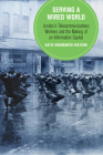 Serving a Wired World: London's Telecommunications Workers and the Making of an Information Capital (Berkeley Series in British Studies #17) Cover Image