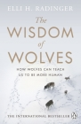 The Wisdom of Wolves: How Wolves Can Teach Us to Be More Human Cover Image