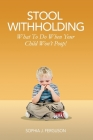 Stool Withholding: What To Do When Your Child Won't Poop! (USA Edition) Cover Image