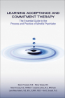 Learning Acceptance and Commitment Therapy: The Essential Guide to the Process and Practice of Mindful Psychiatry Cover Image