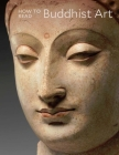 How to Read Buddhist Art (The Metropolitan Museum of Art - How to Read) Cover Image