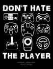 Don't Hate the Player: School Notebook Video Game Player Boys Gift 8.5x11 College Ruled Cover Image