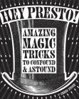 Hey Presto!: Amazing Magic Tricks to Confound & Astound Cover Image