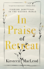 In Praise of Retreat: Finding Sanctuary in the Modern World Cover Image