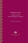 Therigatha: Selected Poems of the First Buddhist Women (Murty Classical Library of India #3) Cover Image