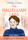 The Hallelujah Lass: A Story Based on the Life of Salvation Army Pioneer Eliza Shirley (Daughters of the Faith Series) Cover Image