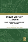 Islamic Monetary Economics: Finance and Banking in Contemporary Muslim Economies (Islamic Business and Finance) Cover Image