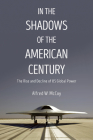 In the Shadows of the American Century: The Rise and Decline of US Global Power (Dispatch Books) Cover Image