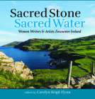 Sacred Stone, Sacred Water: Women Writers and Artists Encounter Ireland Cover Image