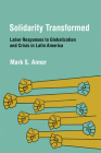 Solidarity Transformed: Labor Responses to Globalization and Crisis in Latin America Cover Image