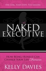 The Naked Executive: How Being Honest Can Change Your Life Forever Cover Image
