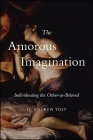 The Amorous Imagination: Individuating the Other-As-Beloved Cover Image