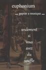 euphonium papier a musique: papier a musique, Partitions vierges, partitions de bloc-notes / livre de composition de musique vierge / cahier de pa Cover Image