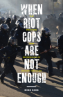 When Riot Cops Are Not Enough: The Policing and Repression of Occupy Oakland (Critical Issues in Crime and Society) Cover Image