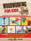 Woodworking for Kids: The Ultimate Guide to Introduce Kids to Woodworking. 80 Step-by-Step Easy Projects with Images for Children. Cover Image