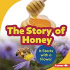 The Story of Honey: It Starts with a Flower (Step by Step) Cover Image