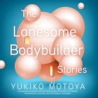 The Lonesome Bodybuilder Lib/E: Stories Cover Image