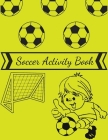 soccer activity book: Grate Coloring Book For Kids, Football, Baseball, Soccer, lovers and Includes Bonus Activity 100 Pages (Coloring Books Cover Image