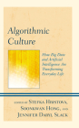 Algorithmic Culture: How Big Data and Artificial Intelligence Are Transforming Everyday Life Cover Image