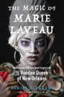 The Magic of Marie Laveau: Embracing the Spiritual Legacy of the Voodoo Queen of New Orleans Cover Image